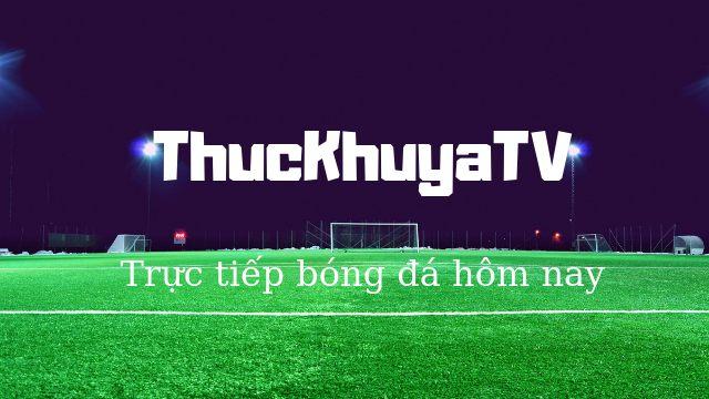 Cách xem bóng đá trực tiếp trên ThucKhuyaTV